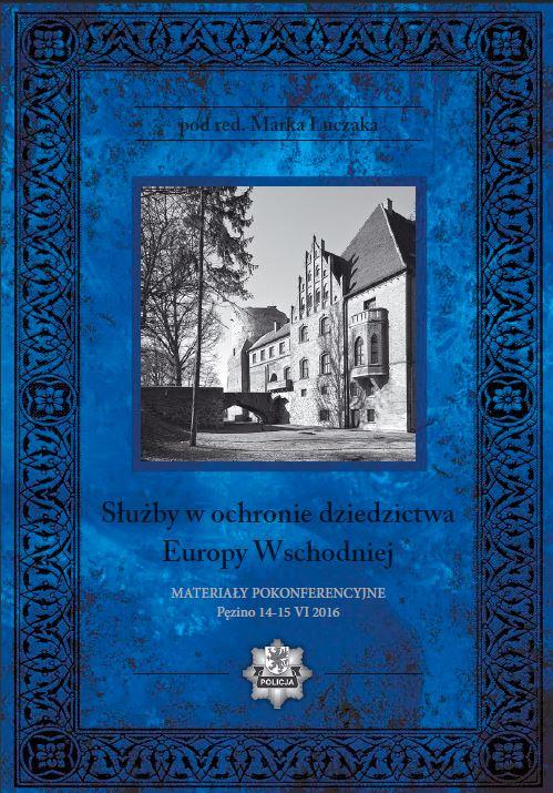 Służby w ochronie dziedzictwa Europy Wschodniej. Materiał pokonferencyjny, Pęzino 2016 Book Cover