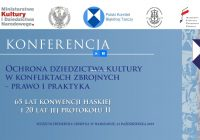 """Konferencja: """"Ochrona dziedzictwa kultury w konfliktach zbrojnych – prawo i praktyka"""""""