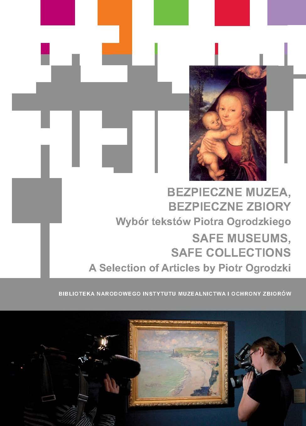 Bezpieczne muzea, bezpieczne zbiory. Wybór tekstów Piotra Ogrodzkiego